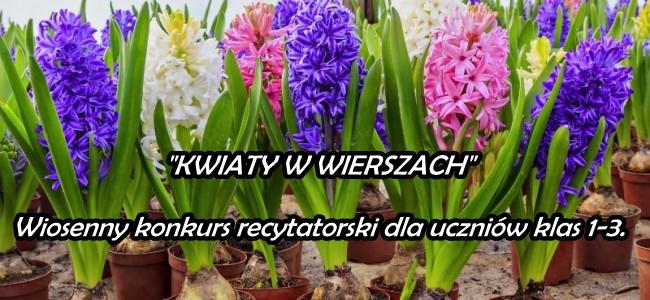 """Wiosenny konkurs recytatorski """"KWIATY WWIERSZACH"""""""